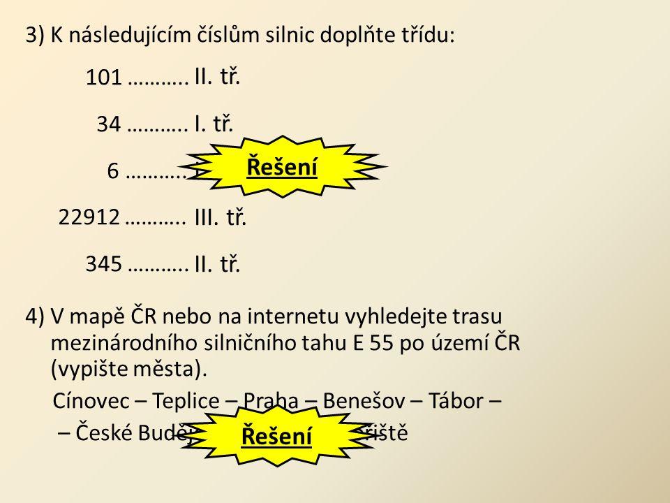 3) K následujícím číslům silnic doplňte třídu: 101 ……….. 34 ……….. 6 ……….. 22912 ……….. 345 ……….. 4) V mapě ČR nebo na internetu vyhledejte trasu meziná