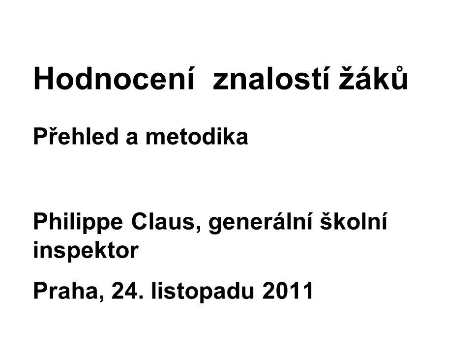 Hodnocení znalostí žáků Přehled a metodika Philippe Claus, generální školní inspektor Praha, 24.