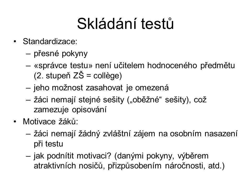 Skládání testů Standardizace: –přesné pokyny –«správce testu» není učitelem hodnoceného předmětu (2.