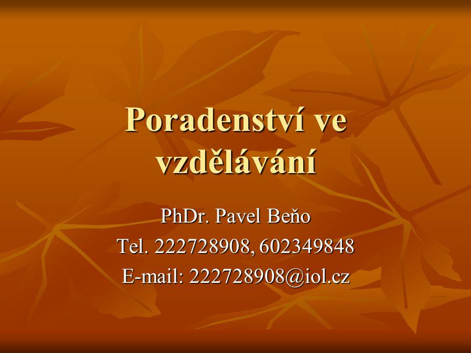 Poradenství ve vzdělávání PhDr. Pavel Beňo Tel. 222728908, 602349848 E-mail: 222728908@iol.cz
