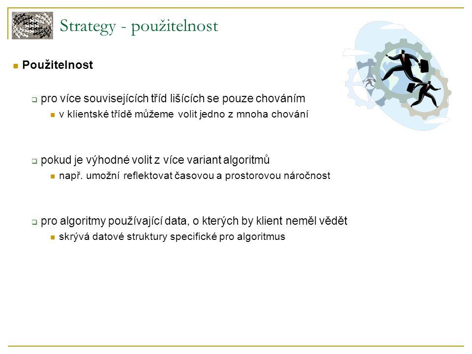 Účastníci  Context obsahuje ukazatel na abstraktní strategii chování je dáno konkrétní strategií Strategy – struktura (1)