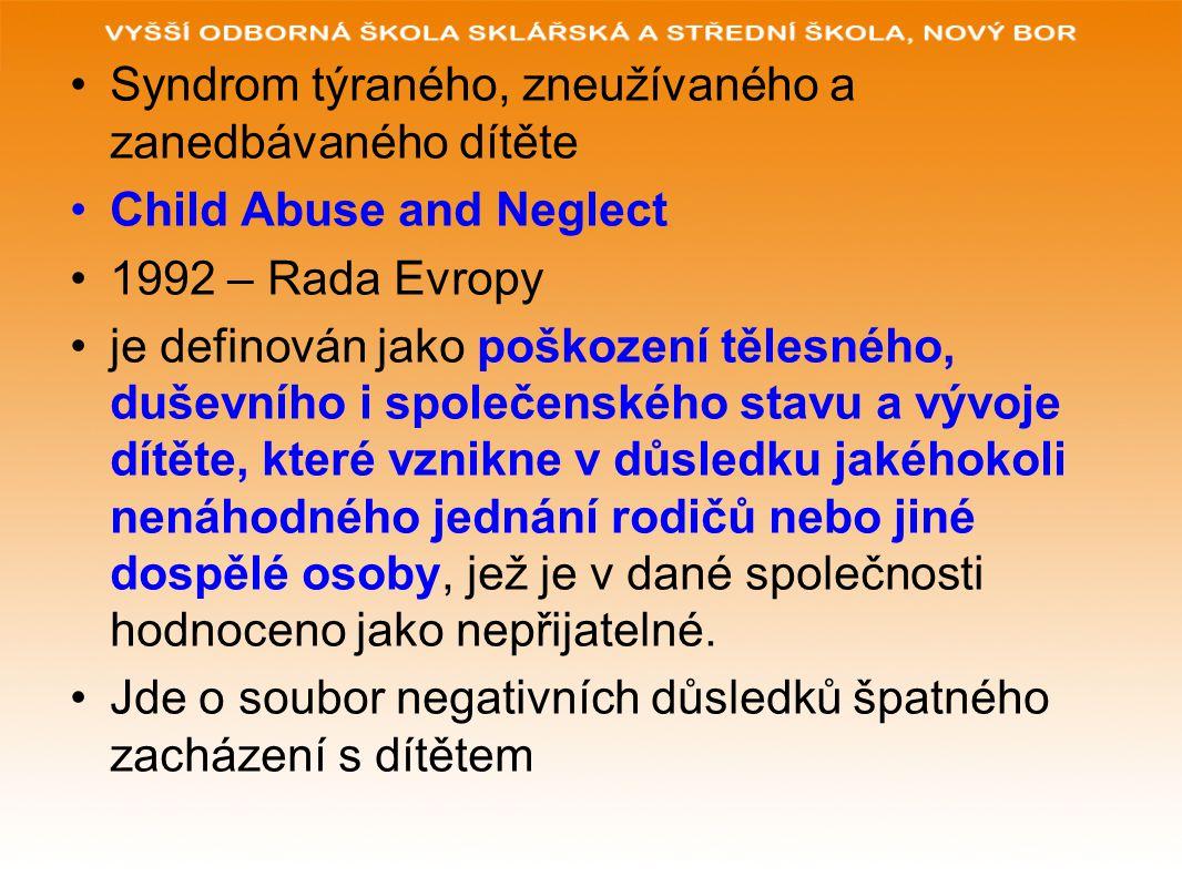 Syndrom týraného, zneužívaného a zanedbávaného dítěte Child Abuse and Neglect 1992 – Rada Evropy je definován jako poškození tělesného, duševního i společenského stavu a vývoje dítěte, které vznikne v důsledku jakéhokoli nenáhodného jednání rodičů nebo jiné dospělé osoby, jež je v dané společnosti hodnoceno jako nepřijatelné.