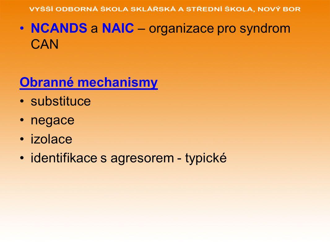 NCANDS a NAIC – organizace pro syndrom CAN Obranné mechanismy substituce negace izolace identifikace s agresorem - typické