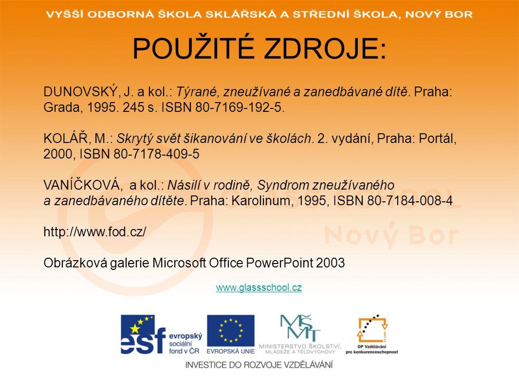 POUŽITÉ ZDROJE: www.glassschool.cz DUNOVSKÝ, J.a kol.: Týrané, zneužívané a zanedbávané dítě.