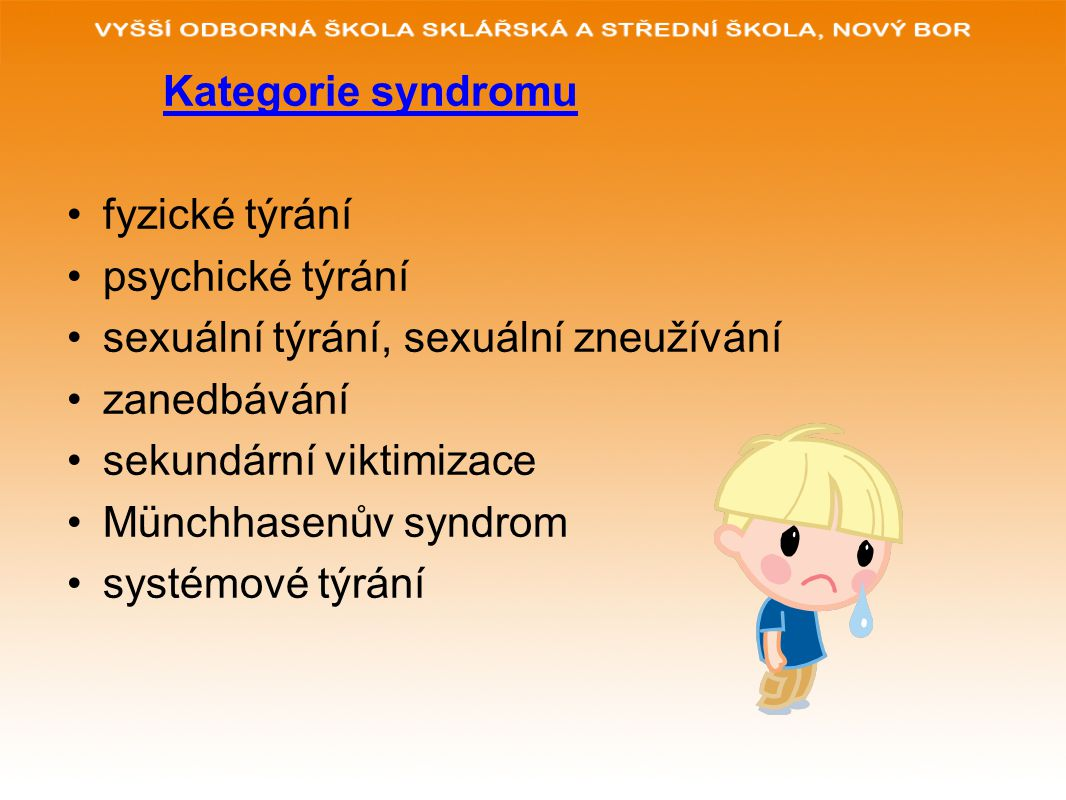 Kategorie syndromu fyzické týrání psychické týrání sexuální týrání, sexuální zneužívání zanedbávání sekundární viktimizace Münchhasenův syndrom systémové týrání