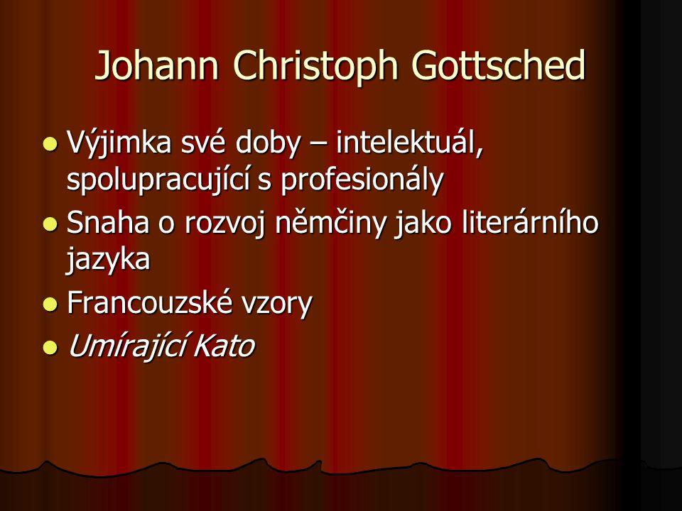 Johann Christoph Gottsched Výjimka své doby – intelektuál, spolupracující s profesionály Výjimka své doby – intelektuál, spolupracující s profesionály