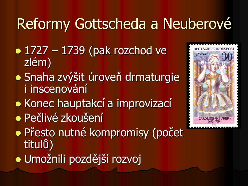 Reformy Gottscheda a Neuberové 1727 – 1739 (pak rozchod ve zlém) 1727 – 1739 (pak rozchod ve zlém) Snaha zvýšit úroveň drmaturgie i inscenování Snaha