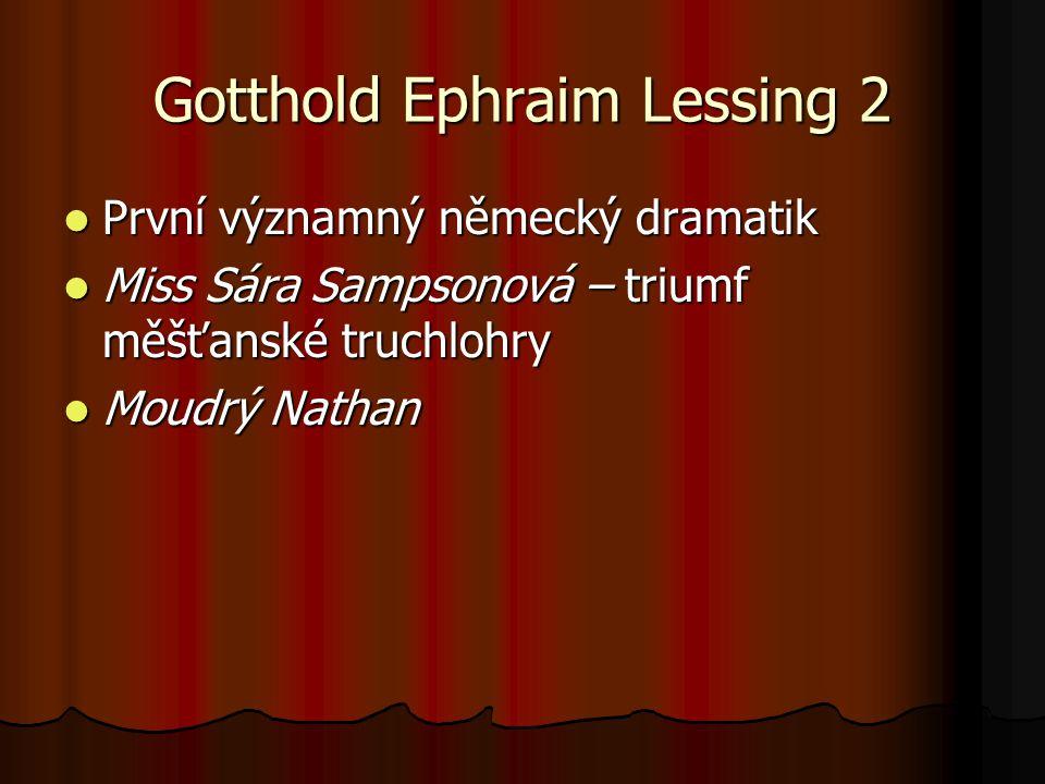 Gotthold Ephraim Lessing 2 První významný německý dramatik První významný německý dramatik Miss Sára Sampsonová – triumf měšťanské truchlohry Miss Sár