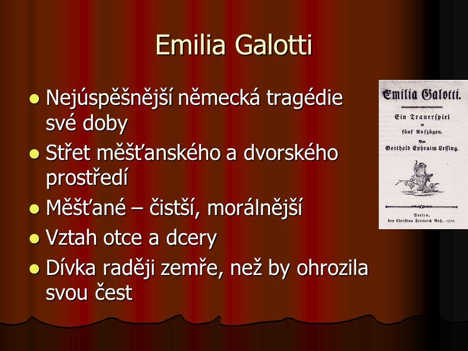 Emilia Galotti Nejúspěšnější německá tragédie své doby Nejúspěšnější německá tragédie své doby Střet měšťanského a dvorského prostředí Střet měšťanského a dvorského prostředí Měšťané – čistší, morálnější Měšťané – čistší, morálnější Vztah otce a dcery Vztah otce a dcery Dívka raději zemře, než by ohrozila svou čest Dívka raději zemře, než by ohrozila svou čest