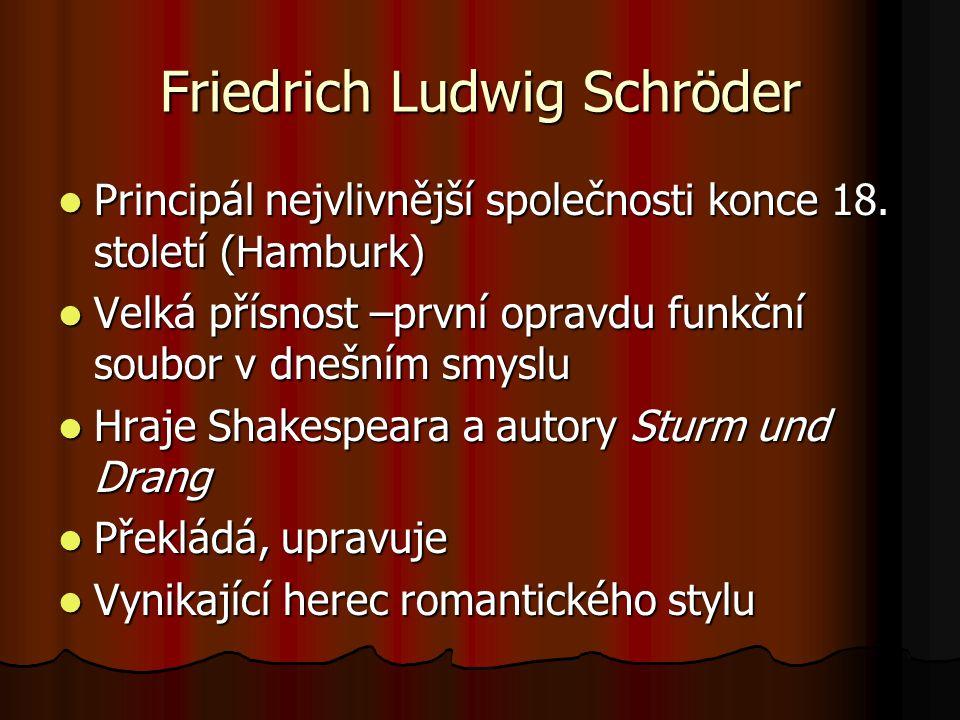 Friedrich Ludwig Schröder Principál nejvlivnější společnosti konce 18. století (Hamburk) Principál nejvlivnější společnosti konce 18. století (Hamburk