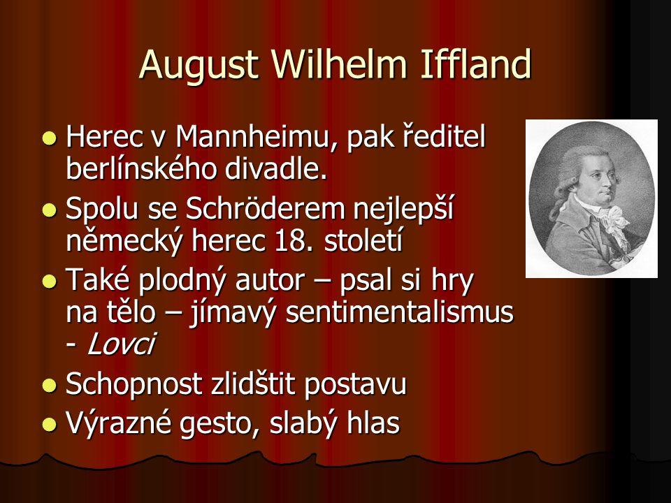 August Wilhelm Iffland Herec v Mannheimu, pak ředitel berlínského divadle. Herec v Mannheimu, pak ředitel berlínského divadle. Spolu se Schröderem nej