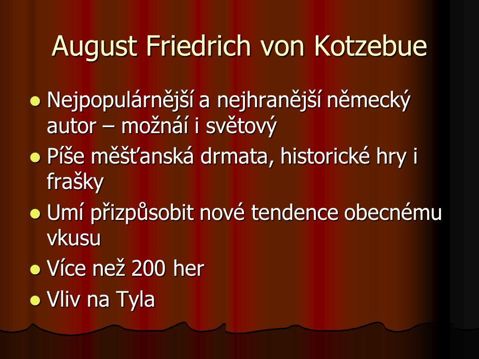 August Friedrich von Kotzebue Nejpopulárnější a nejhranější německý autor – možnáí i světový Nejpopulárnější a nejhranější německý autor – možnáí i sv