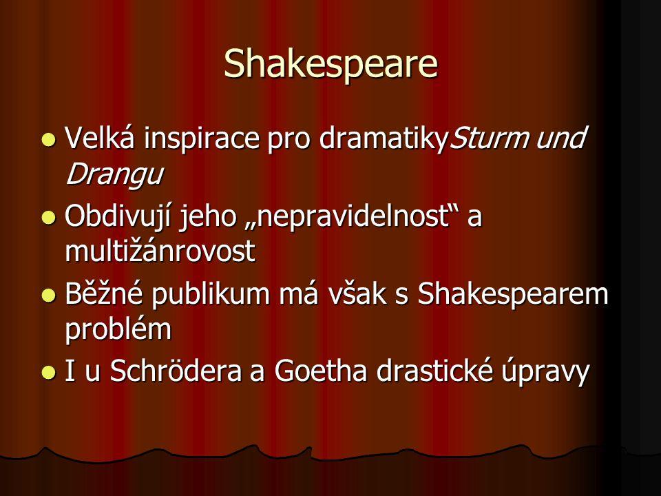 """Shakespeare Velká inspirace pro dramatikySturm und Drangu Velká inspirace pro dramatikySturm und Drangu Obdivují jeho """"nepravidelnost a multižánrovost Obdivují jeho """"nepravidelnost a multižánrovost Běžné publikum má však s Shakespearem problém Běžné publikum má však s Shakespearem problém I u Schrödera a Goetha drastické úpravy I u Schrödera a Goetha drastické úpravy"""