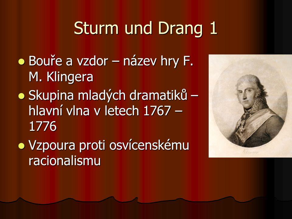 Sturm und Drang 1 Bouře a vzdor – název hry F. M. Klingera Bouře a vzdor – název hry F. M. Klingera Skupina mladých dramatiků – hlavní vlna v letech 1