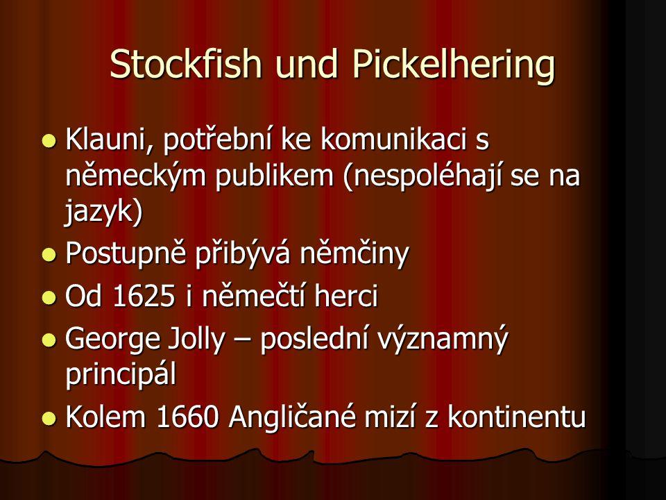Stockfish und Pickelhering Klauni, potřební ke komunikaci s německým publikem (nespoléhají se na jazyk) Klauni, potřební ke komunikaci s německým publikem (nespoléhají se na jazyk) Postupně přibývá němčiny Postupně přibývá němčiny Od 1625 i němečtí herci Od 1625 i němečtí herci George Jolly – poslední významný principál George Jolly – poslední významný principál Kolem 1660 Angličané mizí z kontinentu Kolem 1660 Angličané mizí z kontinentu
