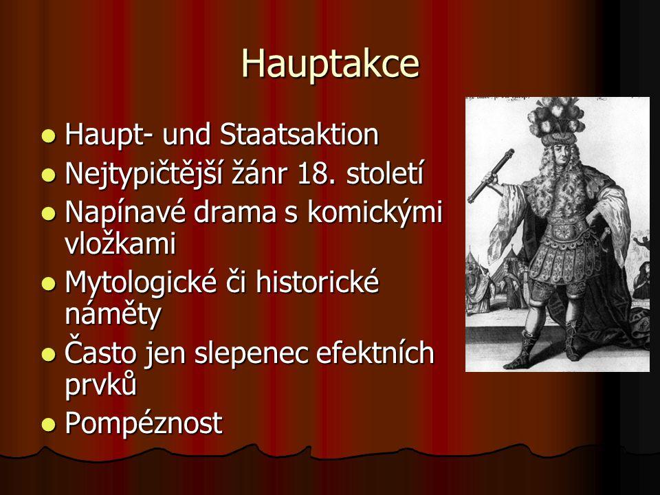 Hauptakce Haupt- und Staatsaktion Haupt- und Staatsaktion Nejtypičtější žánr 18. století Nejtypičtější žánr 18. století Napínavé drama s komickými vlo