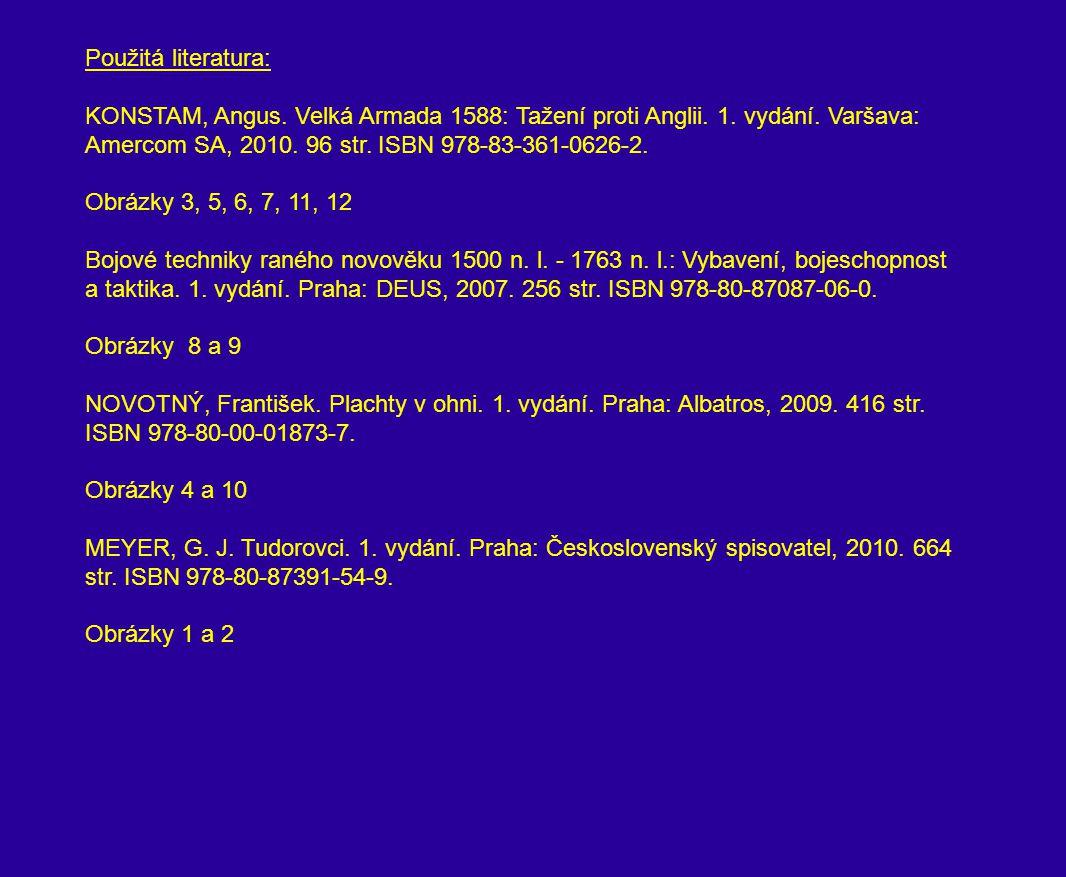 Použitá literatura: KONSTAM, Angus. Velká Armada 1588: Tažení proti Anglii. 1. vydání. Varšava: Amercom SA, 2010. 96 str. ISBN 978-83-361-0626-2. Obrá