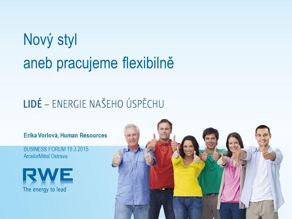 Nový styl aneb pracujeme flexibilně Erika Vorlová, Human Resources BUSINESS FORUM 19.3.2015 ArcelorMittal Ostrava