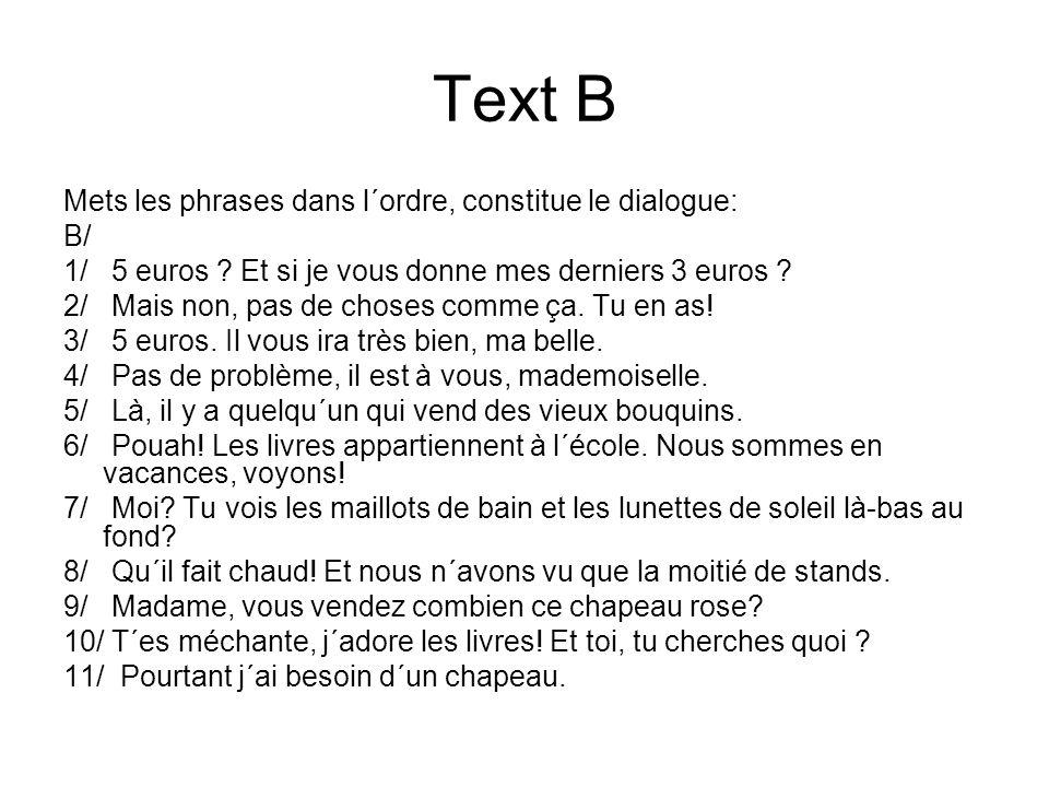 Text B Mets les phrases dans l´ordre, constitue le dialogue: B/ 1/ 5 euros .
