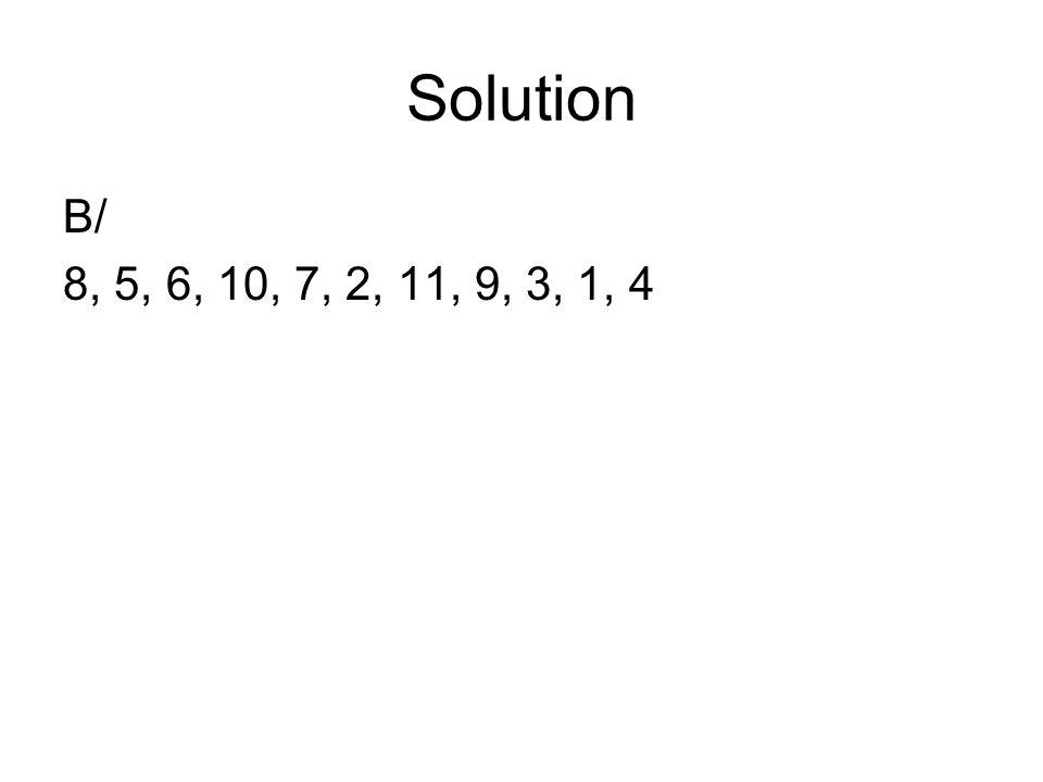 Solution B/ 8, 5, 6, 10, 7, 2, 11, 9, 3, 1, 4