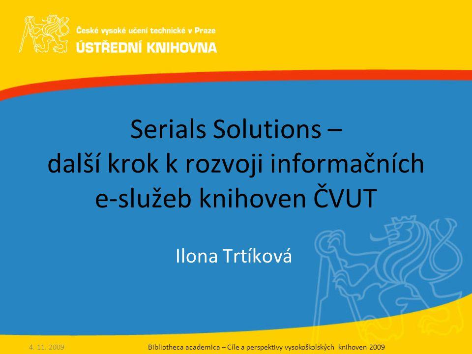 Serials Solutions – další krok k rozvoji informačních e-služeb knihoven ČVUT Ilona Trtíková Bibliotheca academica – Cíle a perspektivy vysokoškolských knihoven 20094.