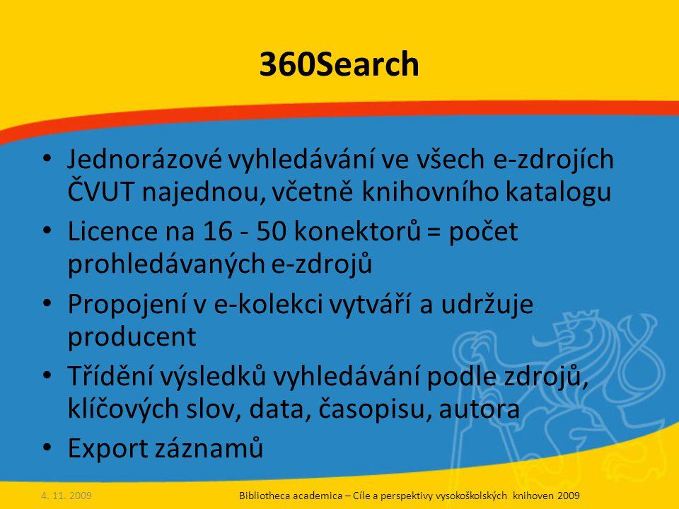 360Search Jednorázové vyhledávání ve všech e-zdrojích ČVUT najednou, včetně knihovního katalogu Licence na 16 - 50 konektorů = počet prohledávaných e-zdrojů Propojení v e-kolekci vytváří a udržuje producent Třídění výsledků vyhledávání podle zdrojů, klíčových slov, data, časopisu, autora Export záznamů 4.