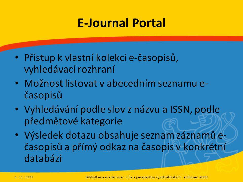 E-Journal Portal Přístup k vlastní kolekci e-časopisů, vyhledávací rozhraní Možnost listovat v abecedním seznamu e- časopisů Vyhledávání podle slov z názvu a ISSN, podle předmětové kategorie Výsledek dotazu obsahuje seznam záznamů e- časopisů a přímý odkaz na časopis v konkrétní databázi 4.