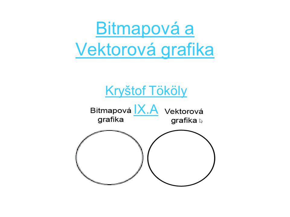 Bitmapová a Vektorová grafika Kryštof Tököly IX.A