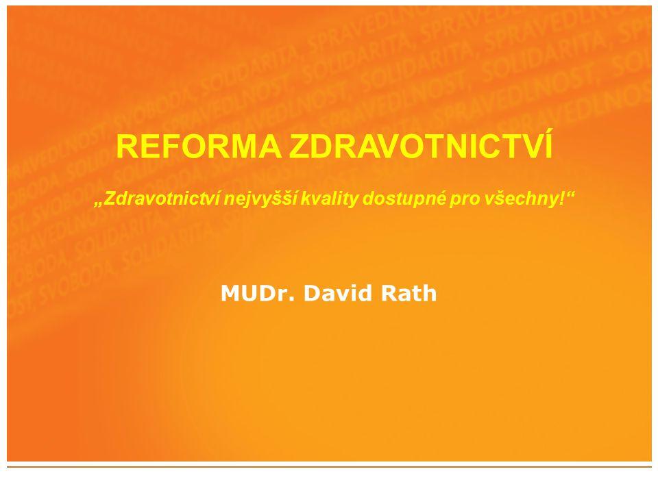 """REFORMA ZDRAVOTNICTVÍ """"Zdravotnictví nejvyšší kvality dostupné pro všechny! MUDr. David Rath"""