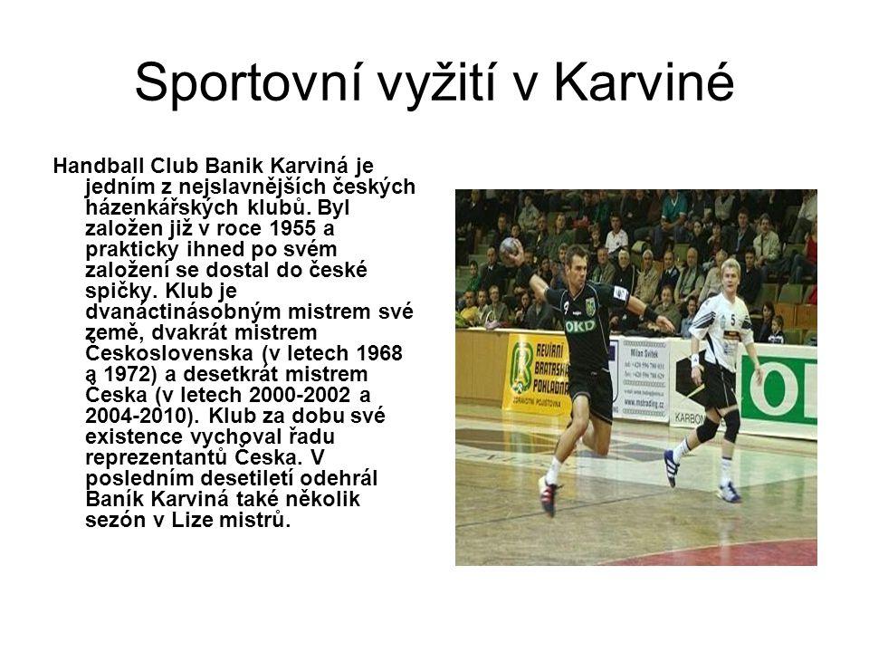 Sportovní vyžití v Karviné Handball Club Banik Karviná je jedním z nejslavnějších českých házenkářských klubů. Byl založen již v roce 1955 a prakticky