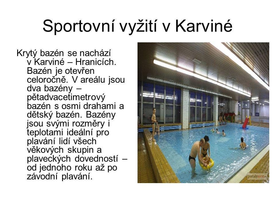 Sportovní vyžití v Karviné Krytý bazén se nachází v Karviné – Hranicích. Bazén je otevřen celoročně. V areálu jsou dva bazény – pětadvacetimetrový baz