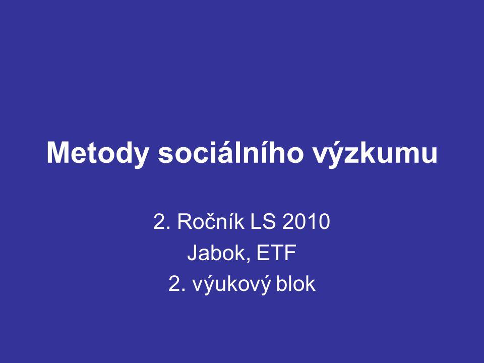 Metody sociálního výzkumu 2. Ročník LS 2010 Jabok, ETF 2. výukový blok