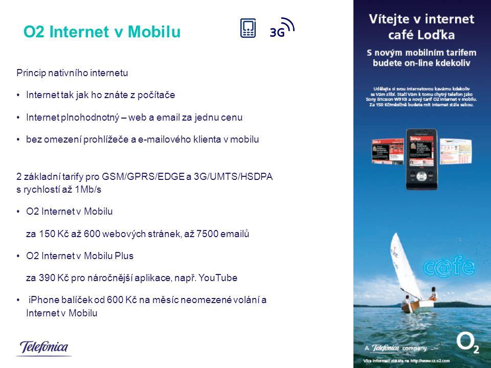 Princip nativního internetu Internet tak jak ho znáte z počítače Internet plnohodnotný – web a email za jednu cenu bez omezení prohlížeče a e-mailového klienta v mobilu 2 základní tarify pro GSM/GPRS/EDGE a 3G/UMTS/HSDPA s rychlostí až 1Mb/s O2 Internet v Mobilu za 150 Kč až 600 webových stránek, až 7500 emailů O2 Internet v Mobilu Plus za 390 Kč pro náročnější aplikace, např.