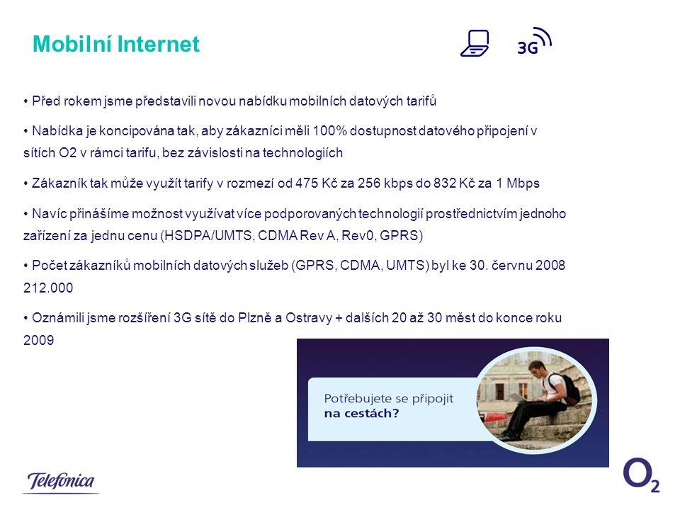 Před rokem jsme představili novou nabídku mobilních datových tarifů Nabídka je koncipována tak, aby zákazníci měli 100% dostupnost datového připojení v sítích O2 v rámci tarifu, bez závislosti na technologiích Zákazník tak může využít tarify v rozmezí od 475 Kč za 256 kbps do 832 Kč za 1 Mbps Navíc přinášíme možnost využívat více podporovaných technologií prostřednictvím jednoho zařízení za jednu cenu (HSDPA/UMTS, CDMA Rev A, Rev0, GPRS) Počet zákazníků mobilních datových služeb (GPRS, CDMA, UMTS) byl ke 30.