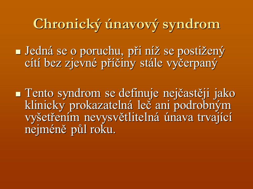 Chronický únavový syndrom Jedná se o poruchu, při níž se postižený cítí bez zjevné příčiny stále vyčerpaný Jedná se o poruchu, při níž se postižený cí