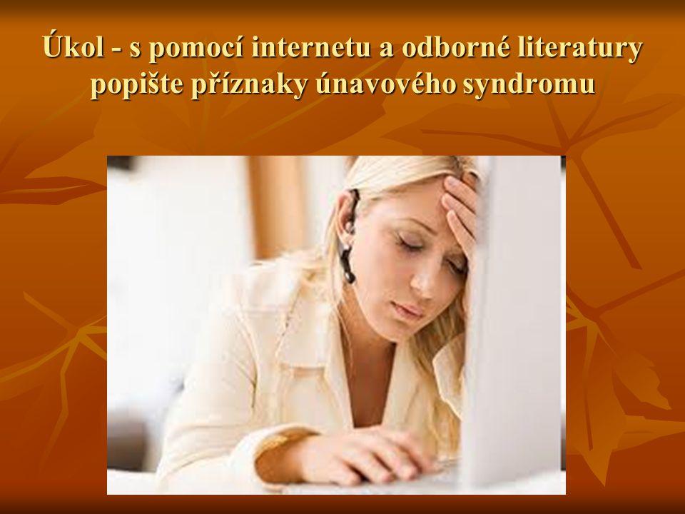 Úkol - s pomocí internetu a odborné literatury popište příznaky únavového syndromu
