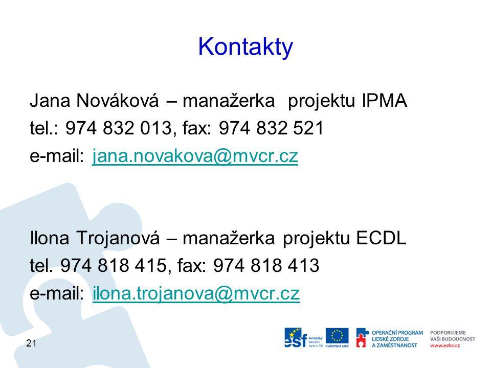 Kontakty Jana Nováková – manažerka projektu IPMA tel.: 974 832 013, fax: 974 832 521 e-mail: jana.novakova@mvcr.czjana.novakova@mvcr.cz Ilona Trojanová – manažerka projektu ECDL tel.