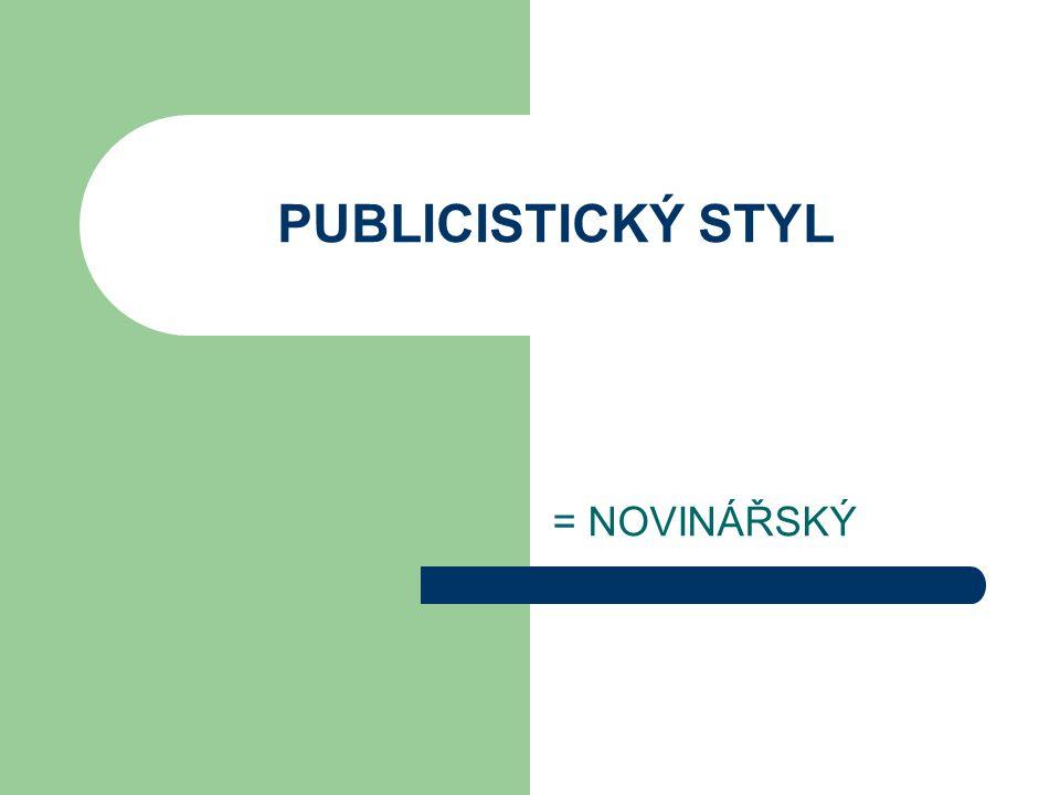 PUBLICISTICKÝ STYL = NOVINÁŘSKÝ