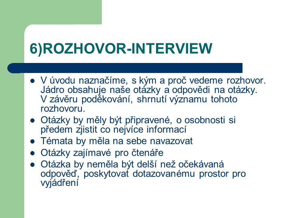 6)ROZHOVOR-INTERVIEW V úvodu naznačíme, s kým a proč vedeme rozhovor. Jádro obsahuje naše otázky a odpovědi na otázky. V závěru poděkování, shrnutí vý