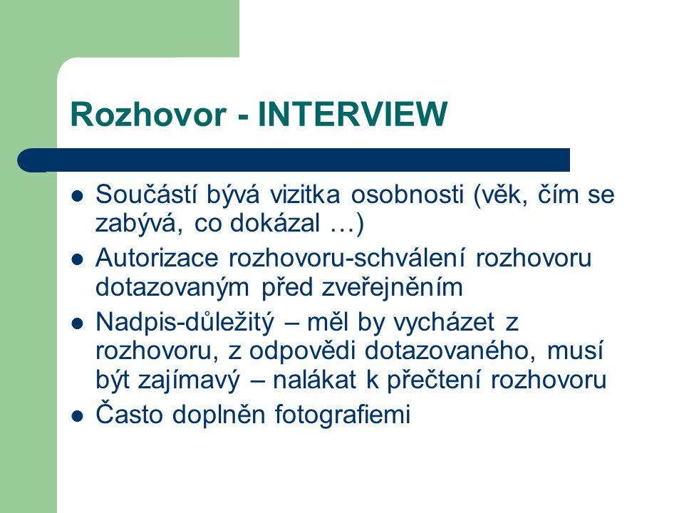 Rozhovor - INTERVIEW Součástí bývá vizitka osobnosti (věk, čím se zabývá, co dokázal …) Autorizace rozhovoru-schválení rozhovoru dotazovaným před zveř