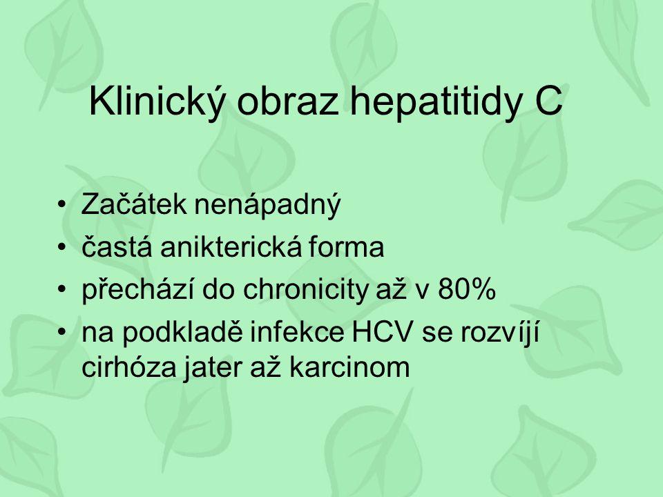 Klinický obraz hepatitidy C Začátek nenápadný častá anikterická forma přechází do chronicity až v 80% na podkladě infekce HCV se rozvíjí cirhóza jater