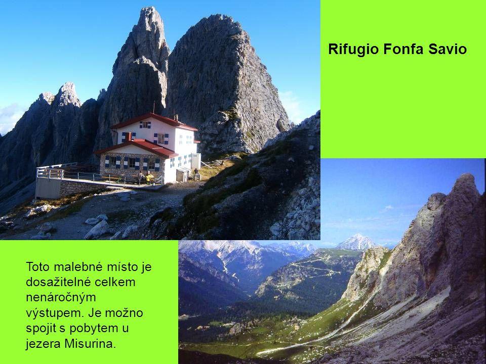 Rifugio Fonfa Savio Toto malebné místo je dosažitelné celkem nenáročným výstupem.