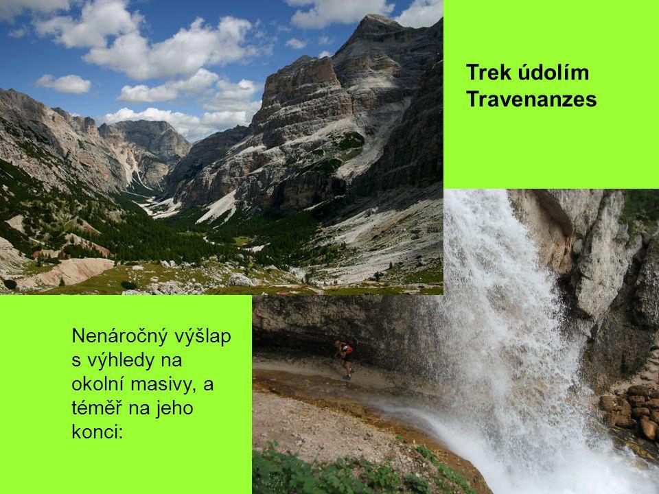 Trek údolím Travenanzes Nenáročný výšlap s výhledy na okolní masivy, a téměř na jeho konci: