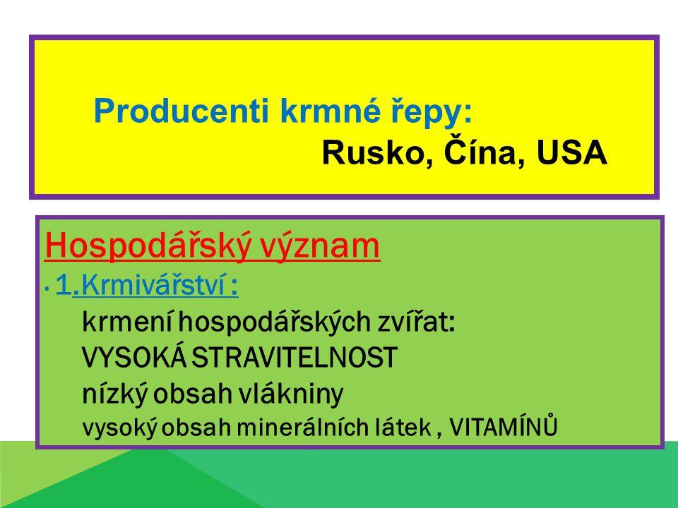 Producenti krmné řepy: Rusko, Čína, USA Hospodářský význam 1.Krmivářství : krmení hospodářských zvířat: VYSOKÁ STRAVITELNOST nízký obsah vlákniny vysoký obsah minerálních látek, VITAMÍNŮ