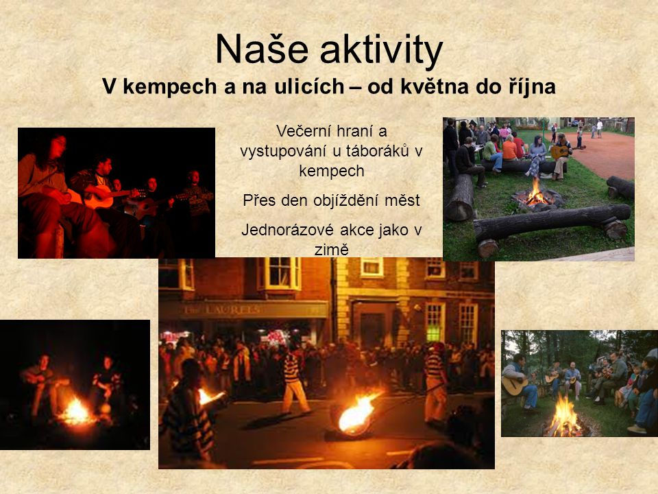Naše aktivity V kempech a na ulicích – od května do října Večerní hraní a vystupování u táboráků v kempech Přes den objíždění měst Jednorázové akce jako v zimě
