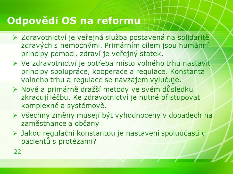 22 Odpovědi OS na reformu  Zdravotnictví je veřejná služba postavená na solidaritě zdravých s nemocnými. Primárním cílem jsou humánní principy pomoci