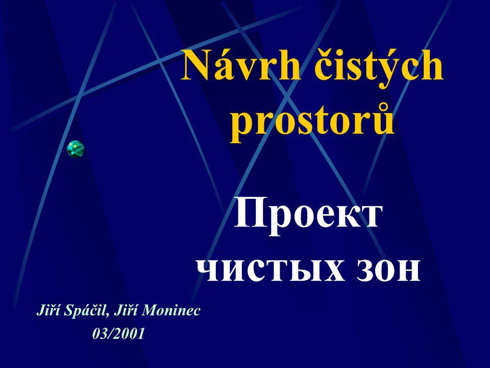 Návrh čistých prostorů Jiří Spáčil, Jiří Moninec 03/2001 Проект чистых зон
