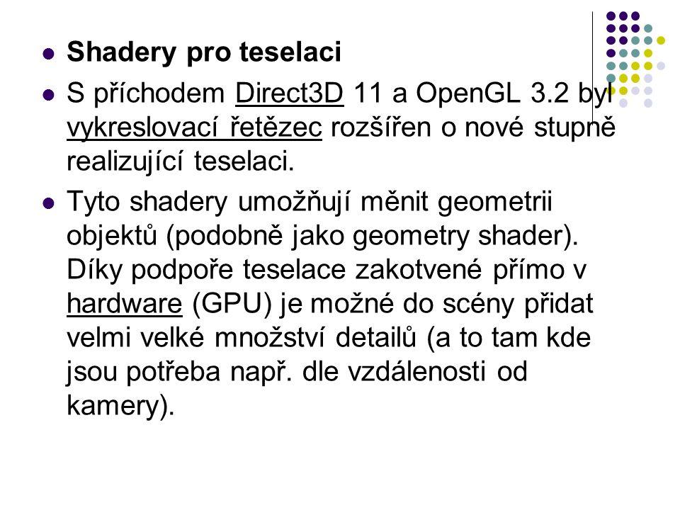Shadery pro teselaci S příchodem Direct3D 11 a OpenGL 3.2 byl vykreslovací řetězec rozšířen o nové stupně realizující teselaci.