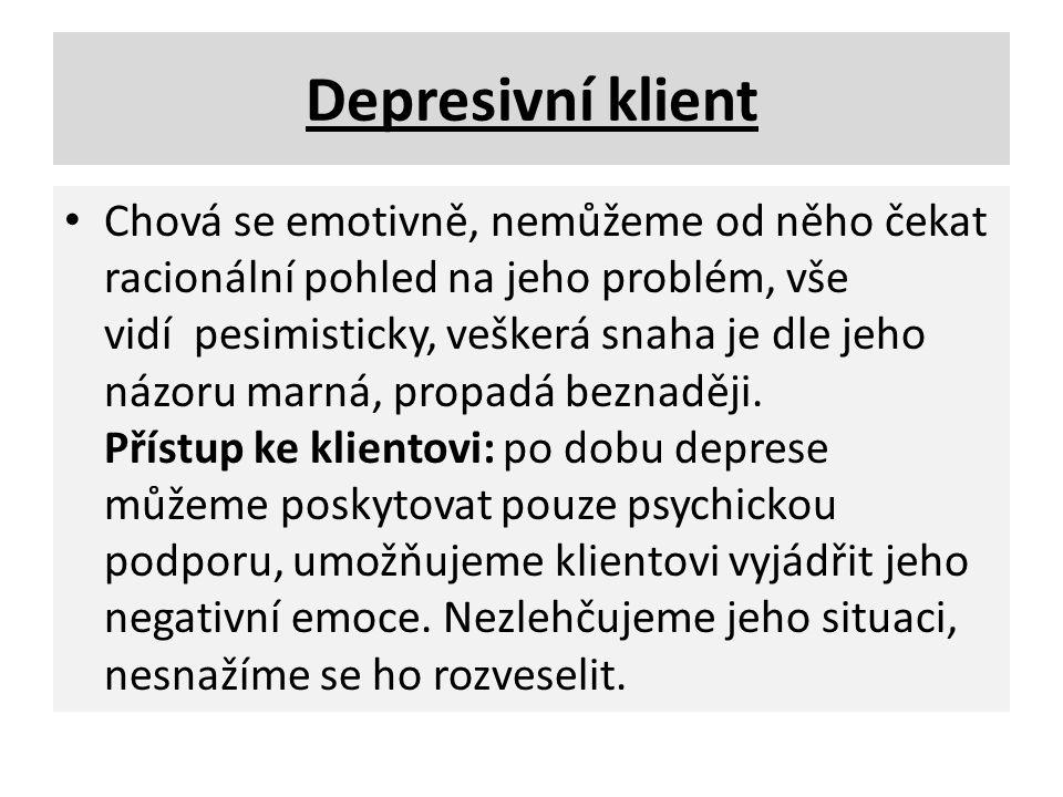 Depresivní klient Chová se emotivně, nemůžeme od něho čekat racionální pohled na jeho problém, vše vidí pesimisticky, veškerá snaha je dle jeho názoru