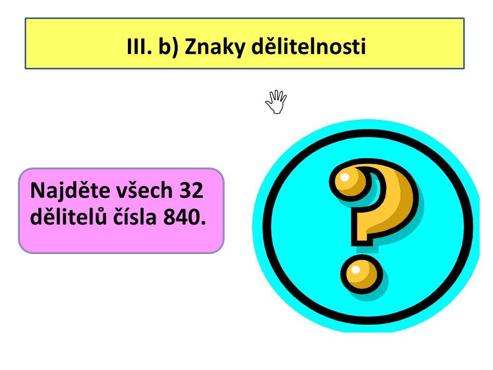 III. b) Znaky dělitelnosti Najděte všech 32 dělitelů čísla 840.